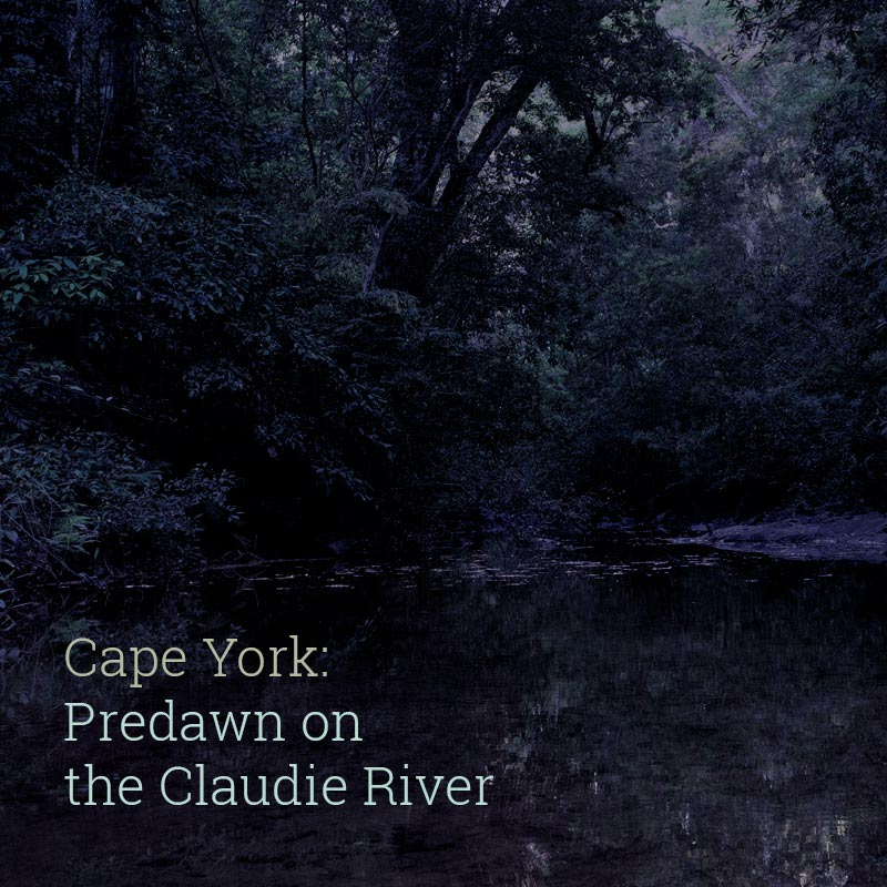 Predawn on the Claudie River